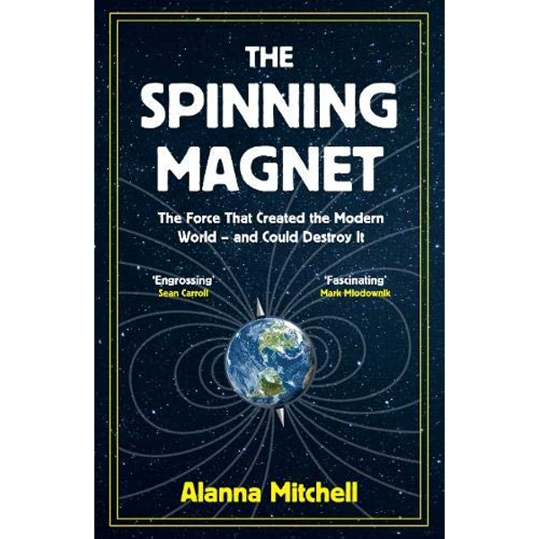 The Spinning Magnet The Force That Created the Modern World - and Could Destroy It Hardback 2018