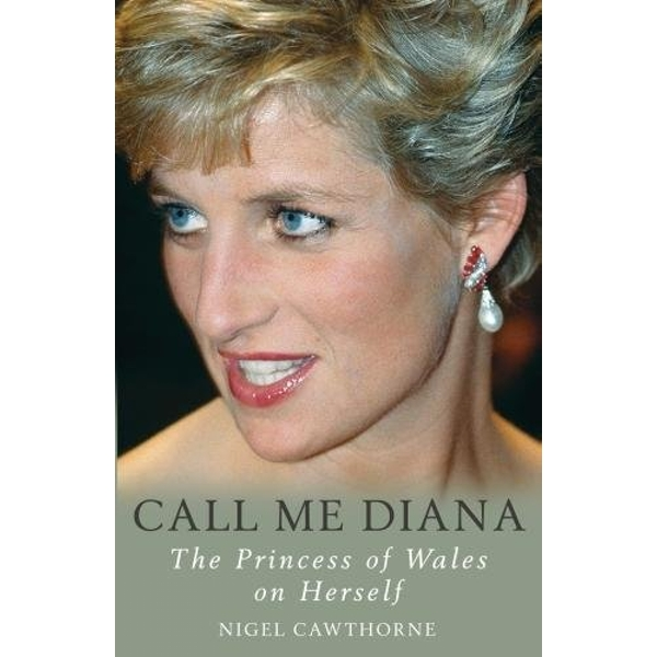 Call Me Diana: The Princess of Wales on Herself by Nigel Cawthorne (Paperback, 2017)