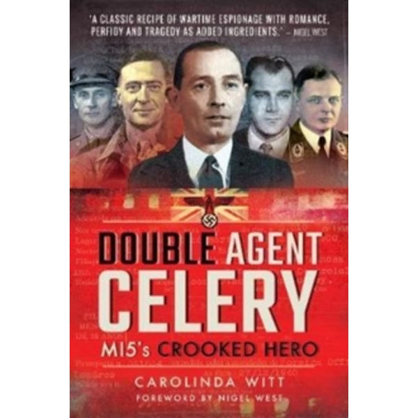 Double Agent Celery : MI5's Crooked Hero