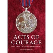 Acts of Courage : Register of the George Medal 1940-2015