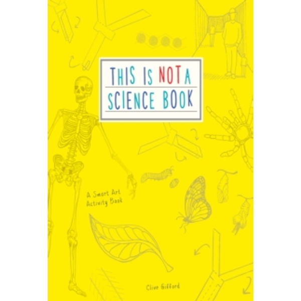 This is Not a Science Book : A Smart Art Activity Book