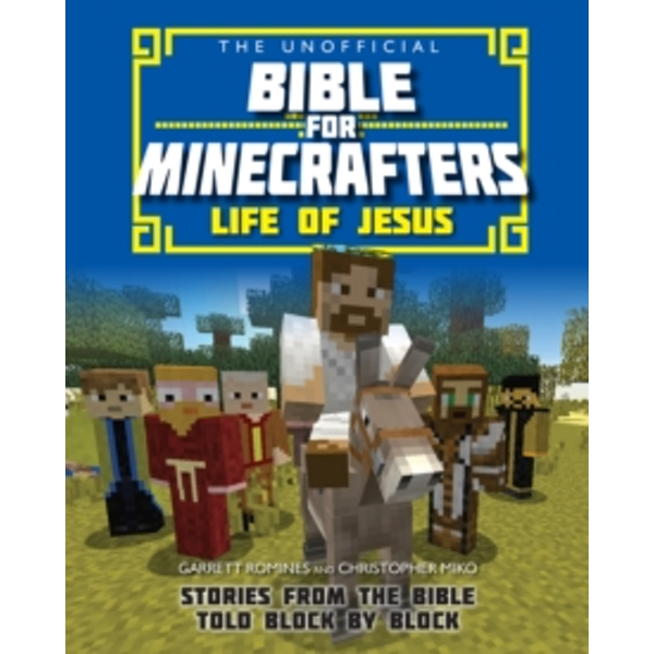 The Unofficial Bible for Minecrafters: Life of Jesus : Stories from the Bible Told Block by Block