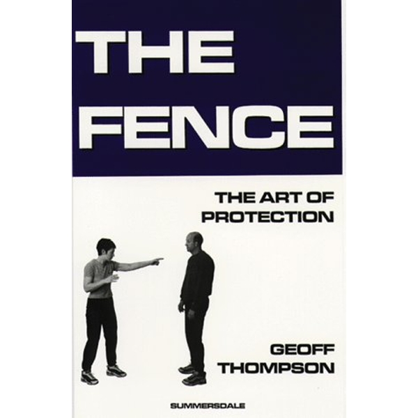 The Fence: The Art of Protection by Geoff Thompson (Paperback, 1998)