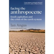 Facing the Anthropocene: Fossil Capitalism and the Crisis of the Earth System by Ian Angus (Paperback, 2016)
