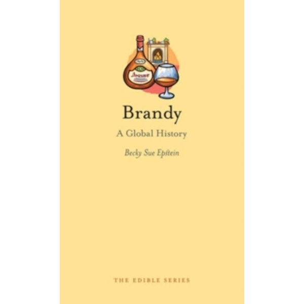 Brandy: A Global History by Becky Sue Epstein (Hardback, 2014)