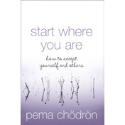 Start Where You Are: How to accept yourself and others by Pema Chodron (Paperback, 2005)