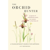 The Orchid Hunter: A young botanist's search for happiness by Leif Bersweden (Hardback, 2017)