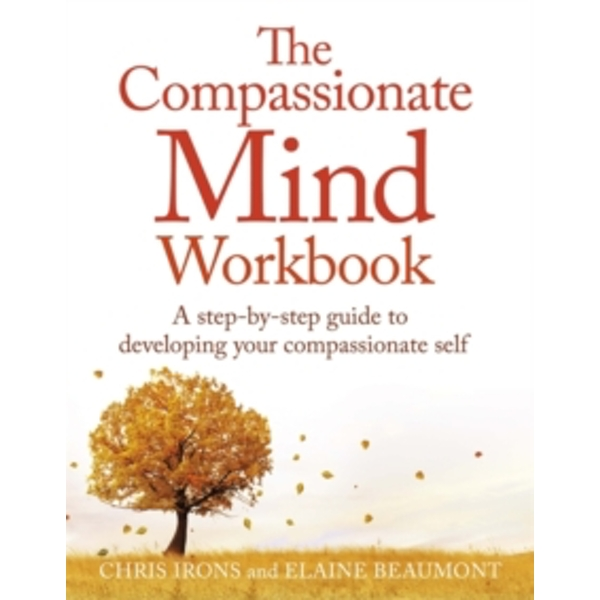 The Compassionate Mind Workbook : A step-by-step guide to developing your compassionate self