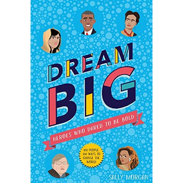 Dream Big! Heroes Who Dared to Be Bold (100 people - 100 ways to change the world)  Paperback / softback 2019