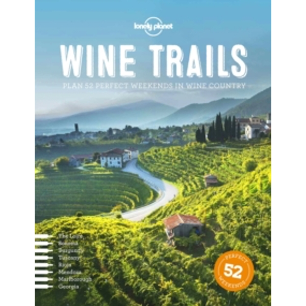 Wine Trails: Plan 52 Perfect Weekends in Wine Country by Lonely Planet (Hardback, 2015)