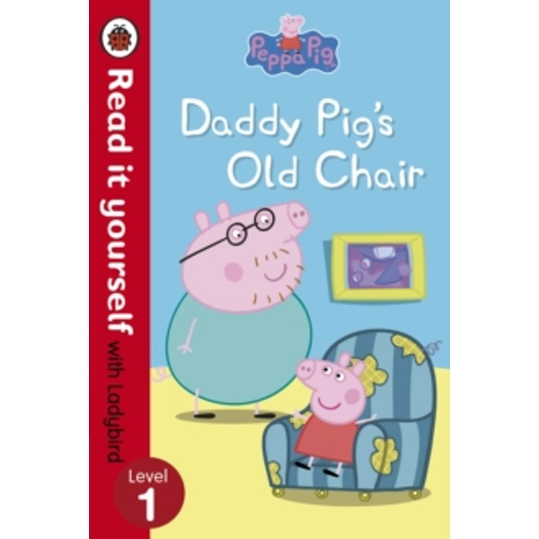 Peppa Pig: Daddy Pig's Old Chair - Read it yourself with Ladybird : Level 1