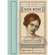 Sick Rose: Disease in the Golden Age of Medical Illustration : Medical Illustration