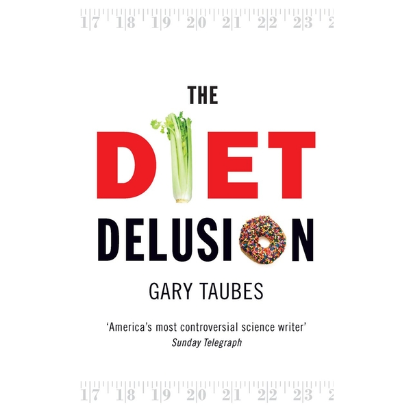 The Diet Delusion by Gary Taubes (Paperback, 2009)