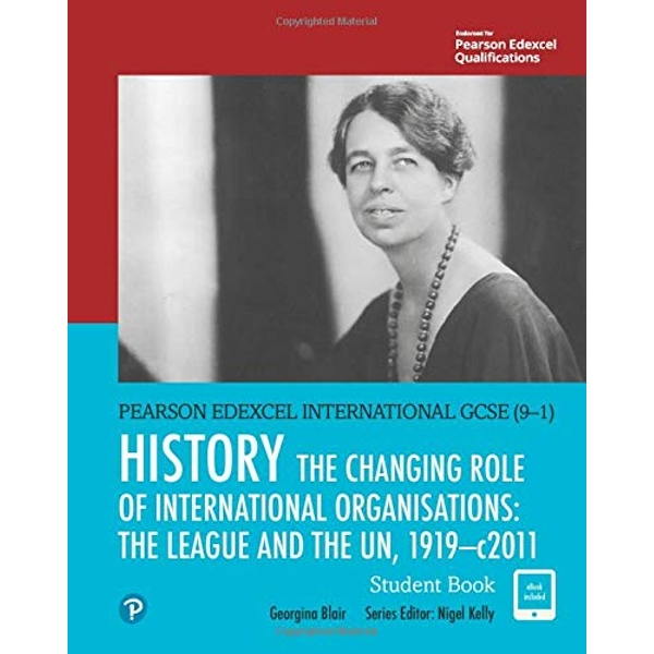 Pearson Edexcel International GCSE (9-1) History: The Changing Role of International Organisations: the League and the UN, 1919-2011 Student Book  Mixed media product 2017