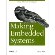 Making Embedded Systems: Design Patterns for Great Software by Elecia White (Paperback, 2011)
