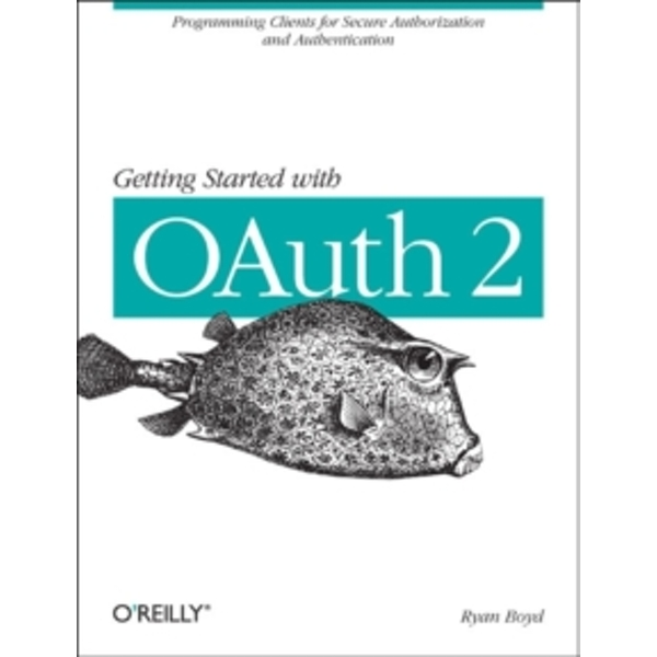 Getting Started with OAuth 2.0: Programming Clients for Secure Web API Authorization and Authentication by Ryan Boyd (Paperback, 2012)