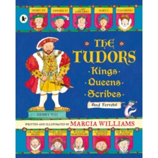 The Tudors : Kings, Queens, Scribes and Ferrets!