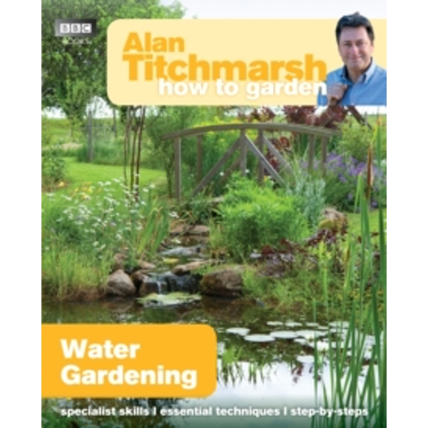 Alan Titchmarsh How to Garden: Water Gardening by Alan Titchmarsh (Paperback, 2013)