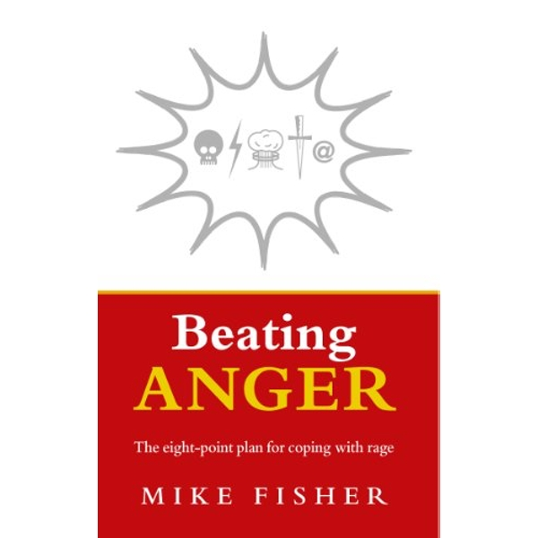 Beating Anger: The eight-point plan for coping with rage by Mike Fisher (Paperback, 2005)