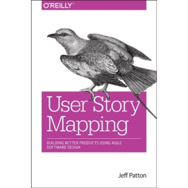 User Story Mapping: Building Better Products Using Agile Software Design by Martin Fowler, Marty Cagan, Alan Cooper, Peter Economy, Jeff Patton (Paperback, 2014)