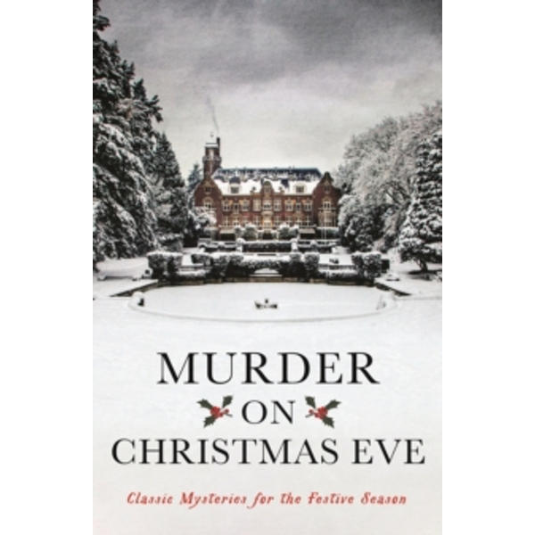 Murder On Christmas Eve : Classic Mysteries for the Festive Season