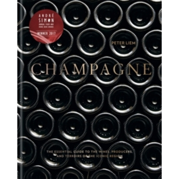 Champagne : The essential guide to the wines, producers, and terroirs of the iconic region
