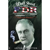 Wall Street and FDR: The True Story of How Franklin D. Roosevelt Colluded with Corporate America by Antony Cyril Sutton (Paperback, 2013)