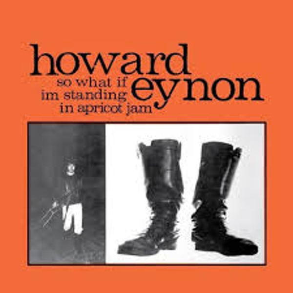 Howard Eynon ‎– So What If Im Standing In Apricot Jam Reissued Vinyl
