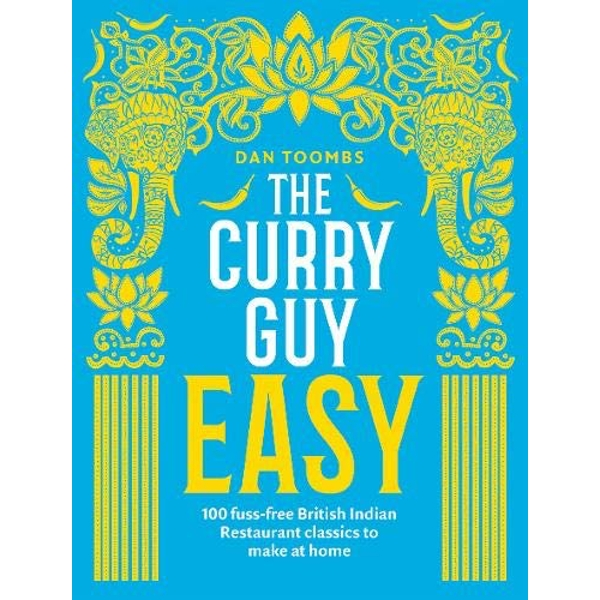 The Curry Guy Easy 100 fuss-free British Indian Restaurant classics to make at home Hardback 2018