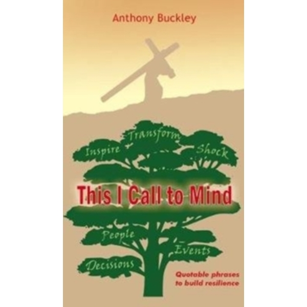 This I Call to Mind: Quotable phrases to build resilience by Anthony Buckley (Paperback, 2017)