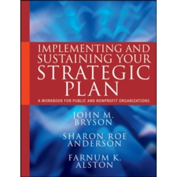 Implementing and Sustaining Your Strategic Plan : A Workbook for Public and Nonprofit Organizations