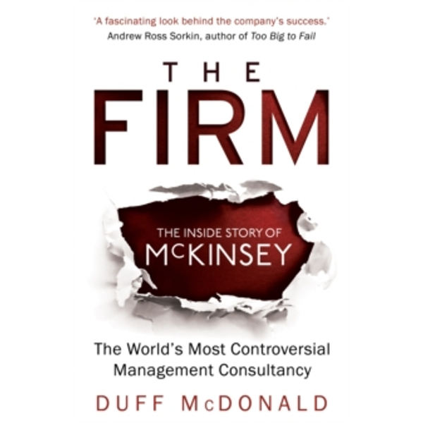 The Firm: The Inside Story of McKinsey, The World's Most Controversial Management Consultancy by Duff McDonald (Paperback, 2015)