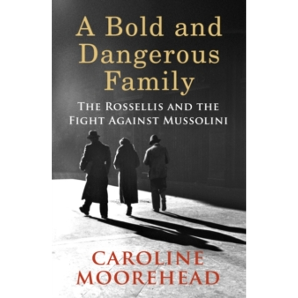 A Bold and Dangerous Family: The Rossellis and the Fight Against Mussolini Hardcover