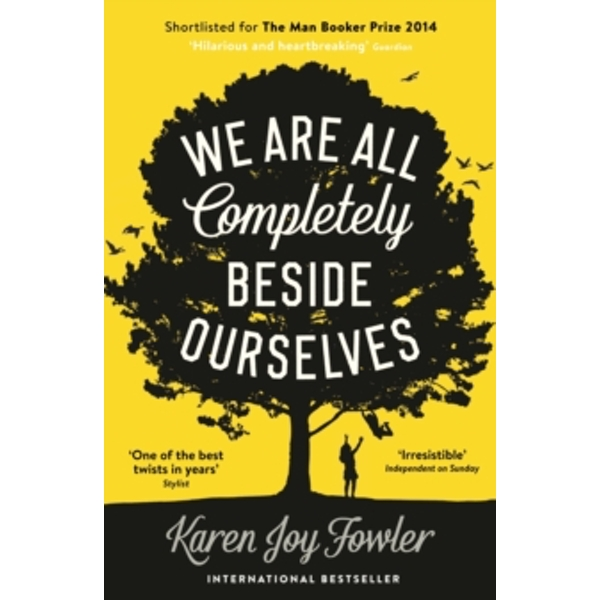 We Are All Completely Beside Ourselves : Shortlisted for the Man Booker Prize 2014