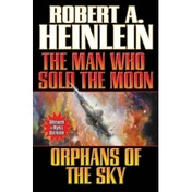 The Man Who Sold the Moon/Orphans of the Sky by Robert A. Heinlein (Paperback, 2013)