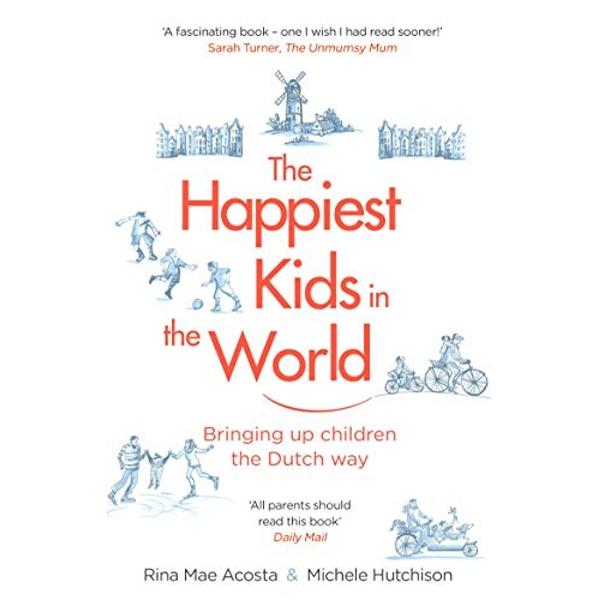 The Happiest Kids in the World Bringing up Children the Dutch Way Paperback / softback 2018