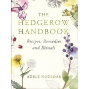 The Hedgerow Handbook: Recipes, Remedies and Rituals by Adele Nozedar (Hardback, 2012)