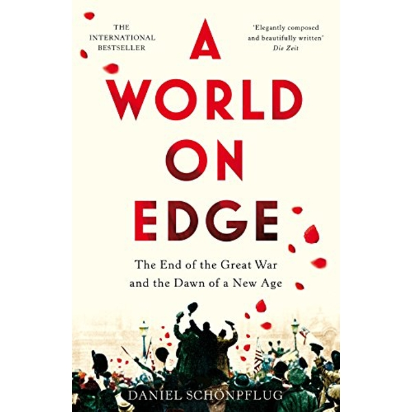 A World on Edge The End of the Great War and the Dawn of a New Age Hardback 2018