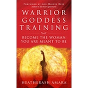 Warrior Goddess Training : Become the Woman You Are Meant to Be