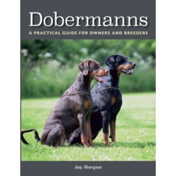 Dobermanns : A Practical Guide for Owners and Breeders