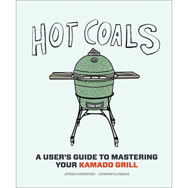 Hot Coals A User's Guide to Mastering Your Kamado Grill Hardback 2015