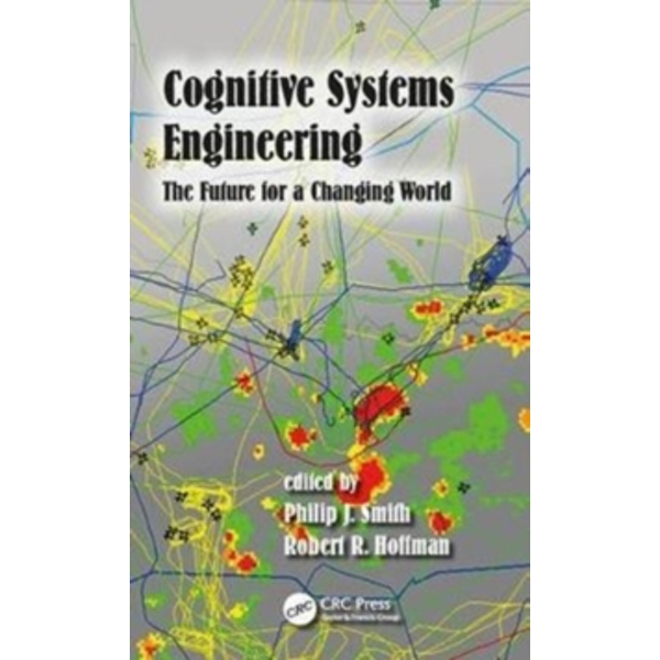 Cognitive Systems Engineering : The Future for a Changing World