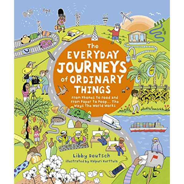 The Everyday Journeys of Ordinary Things From Phones to Food and From Paper to Poo... The Ways the World Works Hardback 2019