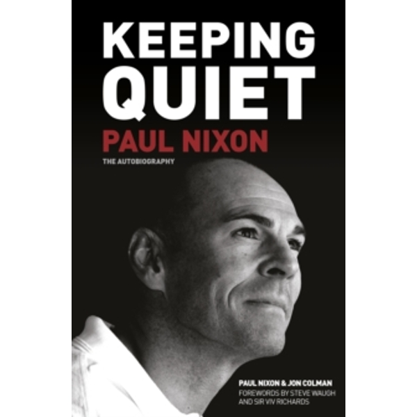 Keeping Quiet: Paul Nixon : The Autobiography