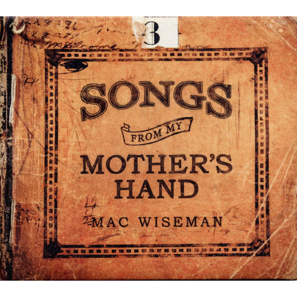Mac Wiseman - Songs from My Mother's Hand CD