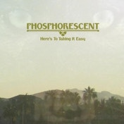 Phosphorescent - Heres To Taking It Easy CD