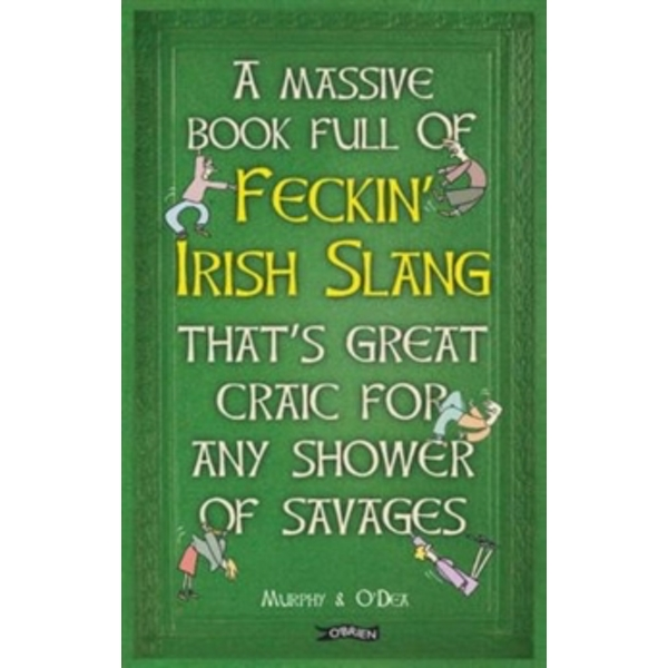 A Massive Book Full of Feckin' Irish Slang That's Great Craic for Any Shower of Savages by Colin Murphy, Donal O'Dea (Hardback, 2016)