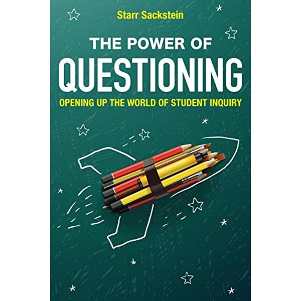 The Power of Questioning: Opening up the World of Student Inquiry by Starr Sackstein (Paperback, 2015)