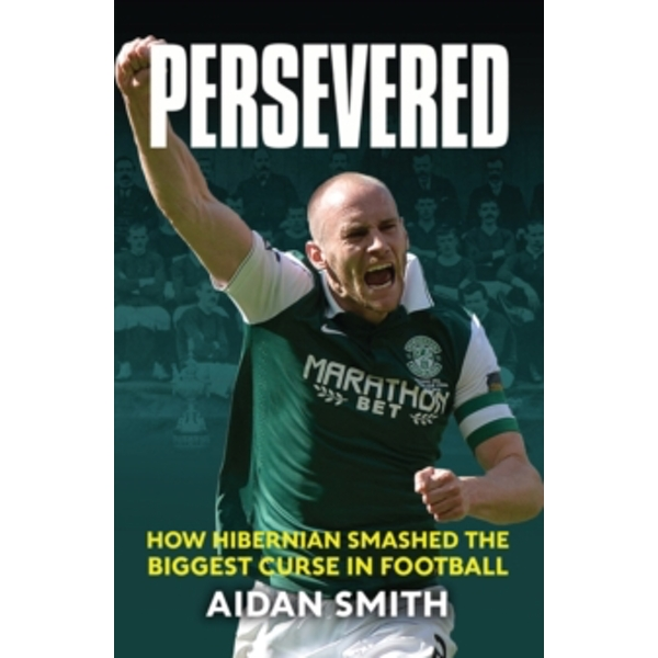 Persevered : How Hibernian Smashed the Biggest Curse in Football
