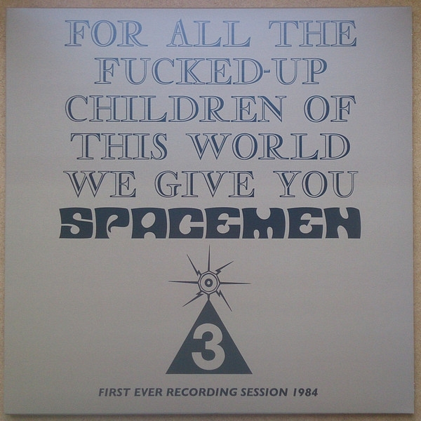 Spacemen 3 - For All The Fucked-Up Children Of This World We Give You Spacemen 3 (First Ever Recording Session, 1984) Vinyl